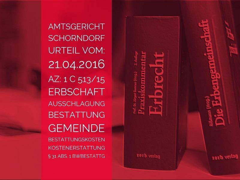AG Schorndorf: Urteil vom 21.04.2016 - 1 C 513-15 | Erbschaft Ausschlagung Bestattungskosten | Anwalt Erbrecht Köln