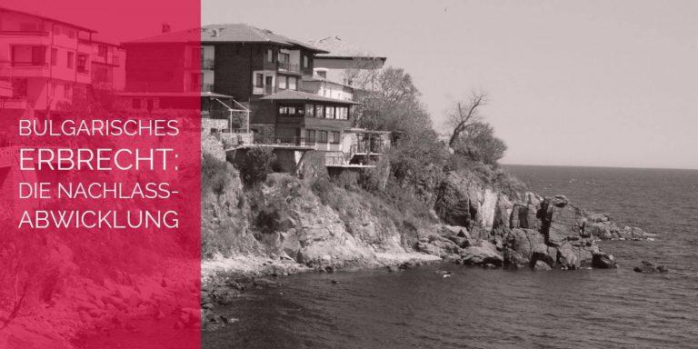 Bulgarisches Erbrecht: Die Nachlassabwicklung im bulgarischen Erbrecht | Rechtsanwalt und Fachanwalt für Erbrecht Detlev Balg - Köln