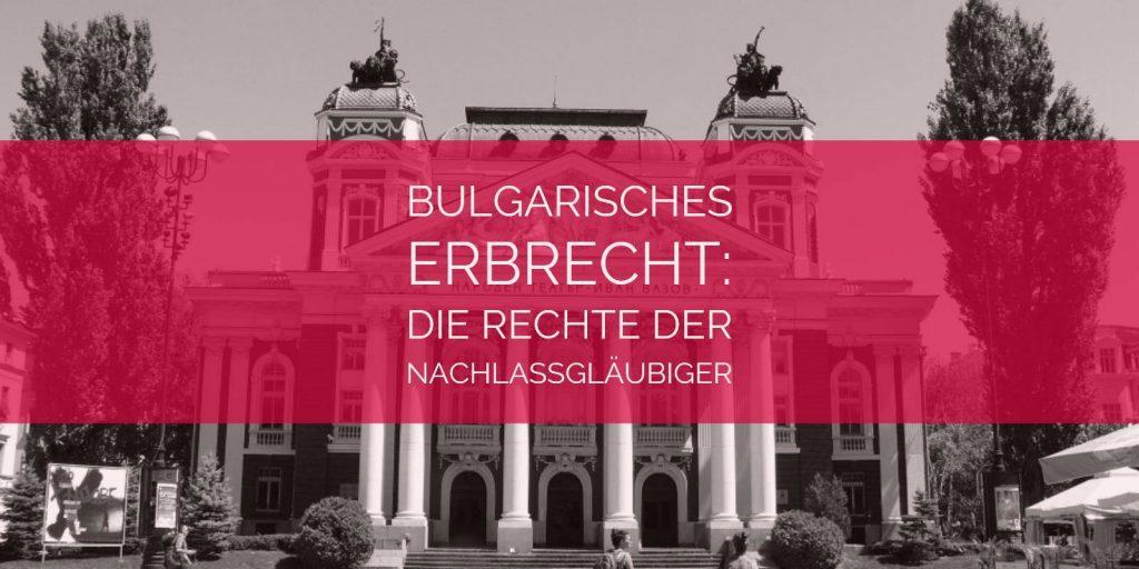 Bulgarisches Erbrecht: Die Rechte der Nachlassgläubiger im bulgarischen Erbrecht   Rechtsanwalt und Fachanwalt für Erbrecht Detlev Balg - Köln