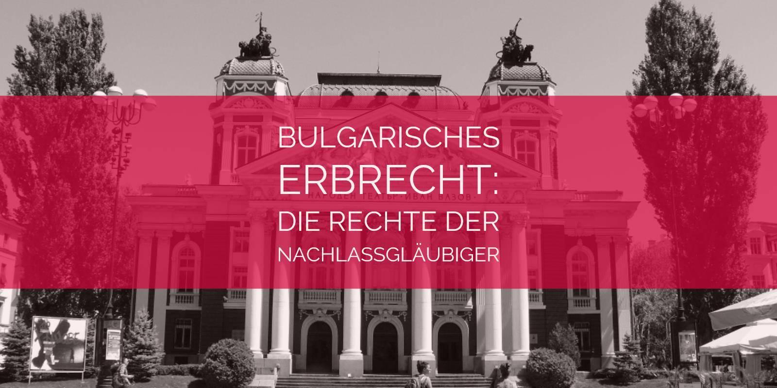 Bulgarisches Erbrecht: Die Rechte der Nachlassgläubiger im bulgarischen Erbrecht | Rechtsanwalt und Fachanwalt für Erbrecht Detlev Balg - Köln