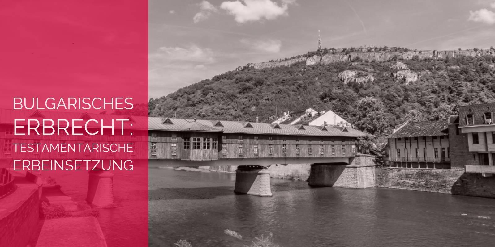 Bulgarisches Erbrecht: Testamentarische Erbeinsetzung im bulgarischen Erbrecht | Rechtsanwalt und Fachanwalt für Erbrecht Detlev Balg - Köln