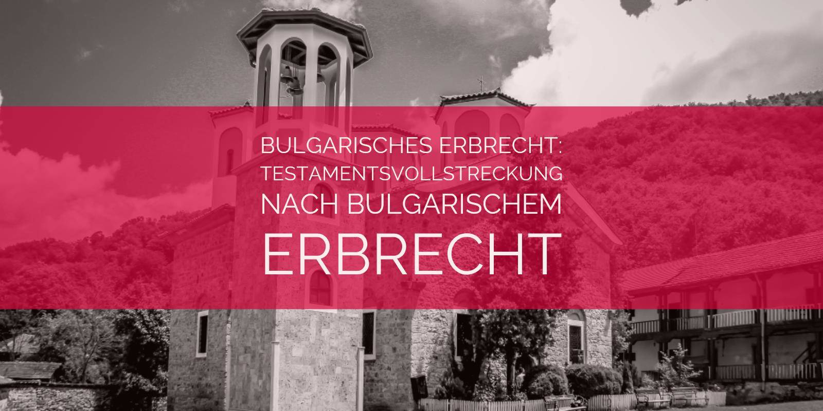 Bulgarisches Erbrecht: Testamentsvollstreckung nach bulgarischen Erbrecht | Rechtsanwalt und Fachanwalt für Erbrecht Detlev Balg - Köln