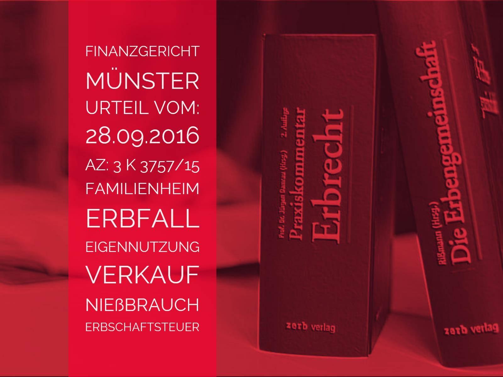 Erbrecht: FG Münster - 28.09.2016 - 3 K 3757/15 | Erbschaftsteuerpflicht nach Weitergabe des Familienheims unter dem Vorbehalt des Nießbrauches