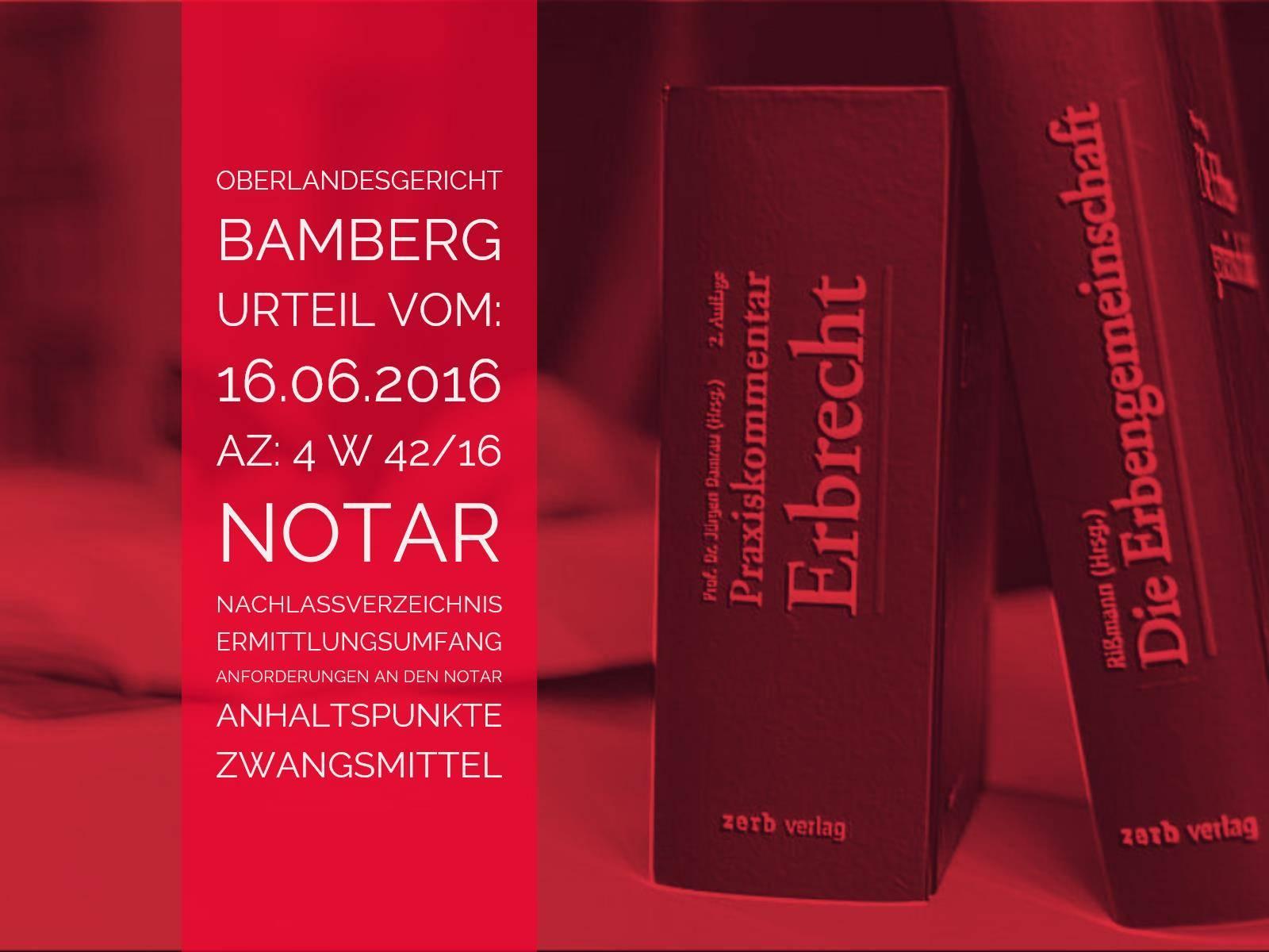 OLG-Bamberg: Urteil vom 16.06.2016 - Az: 4 W 42/16 | Art und Umfang der Ermittlungspflichten des Notars bei Erstellung eines notariellen Nachlassverzeichnisses | Anwalt Erbrecht Köln - Kanzlei Detlev Balg (c)