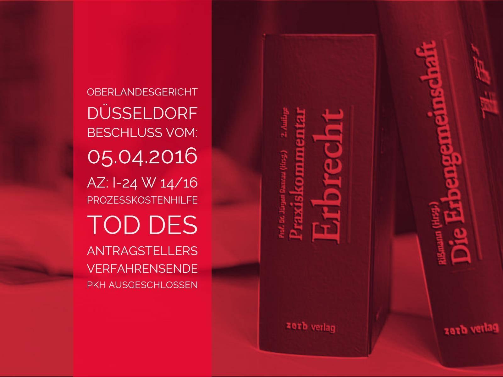 OLG Düsseldorf: Beschluss vom 05.04.2016 - Az I-24 W 14-16 - Anwalt Erbrecht Köln | Prozesskostenhilfe für verstorbenen Antragsteller - Mit dem Tod des Antragstellers im PKH-Verfahren endet das Prozesskostenhilfeverfahren