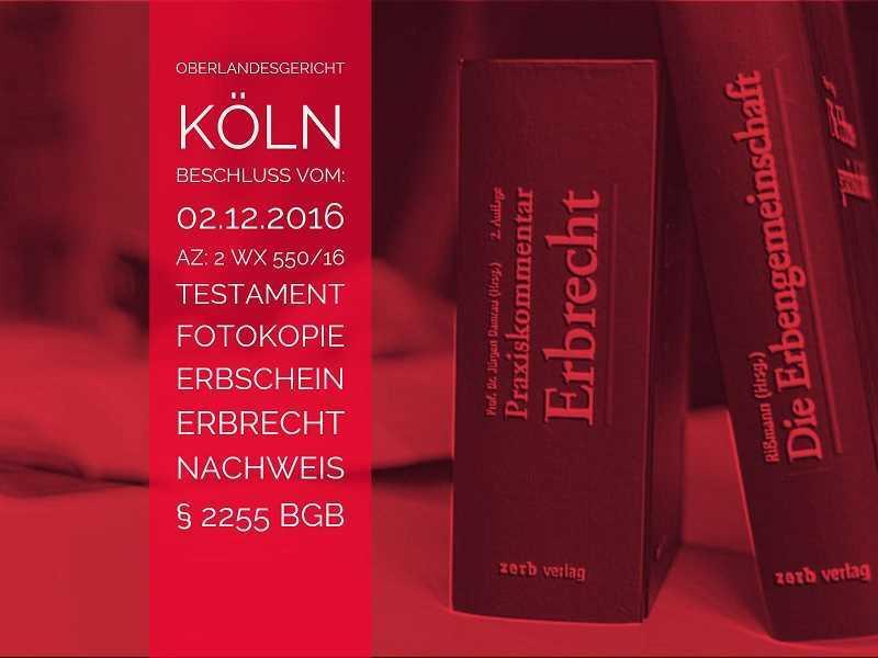 OLG-Köln-Beschluss-vom-02-12-2016-Az-2-Wx-550-16-Erbnachweis-Testament-Kopie