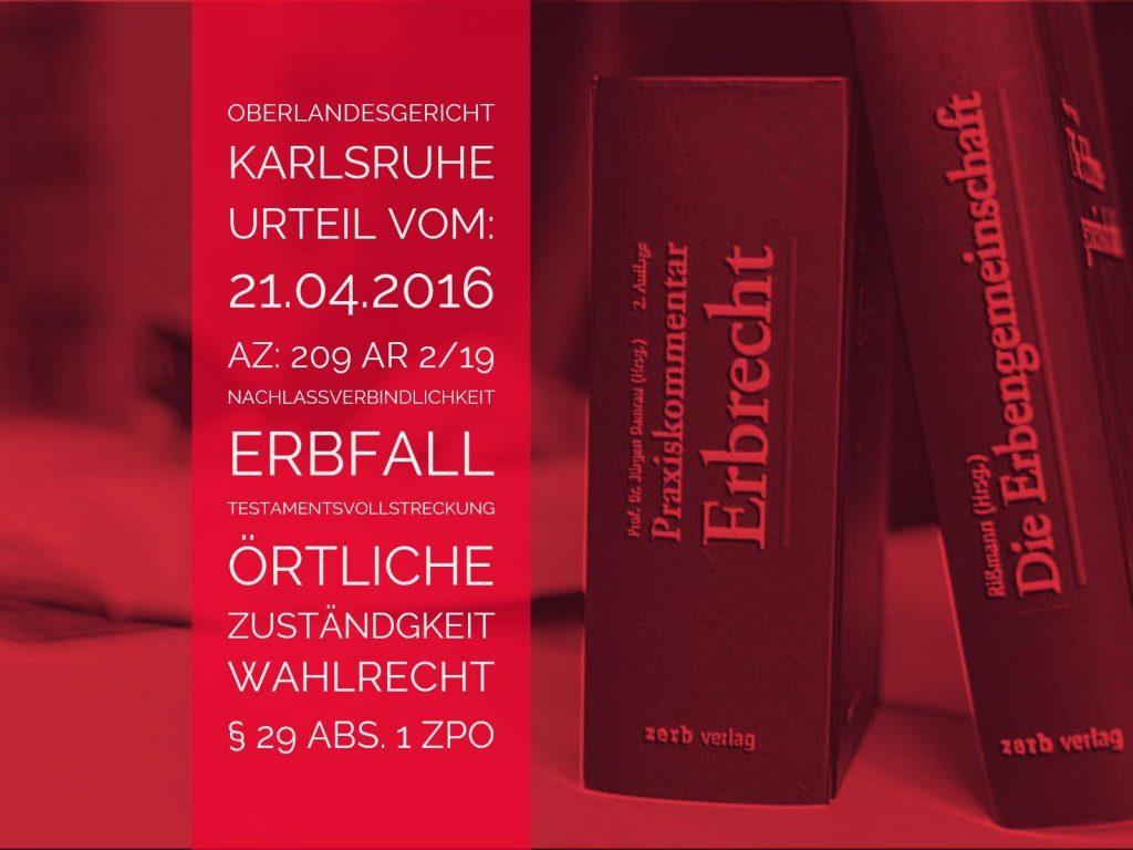 OLG Karlsruhe: Urteil vom 21.04.206 - Az 209 AR 2-16 | Bezogen auf Nachlassverbindlichkeiten führt der Tod des Erblassers nicht zu einer Veränderung des Gerichtsstandes des Erfüllungsortes | Erbrecht Erbfall Nachlassverbindlichkeiten Gerichtsstand des Erfüllungsorts