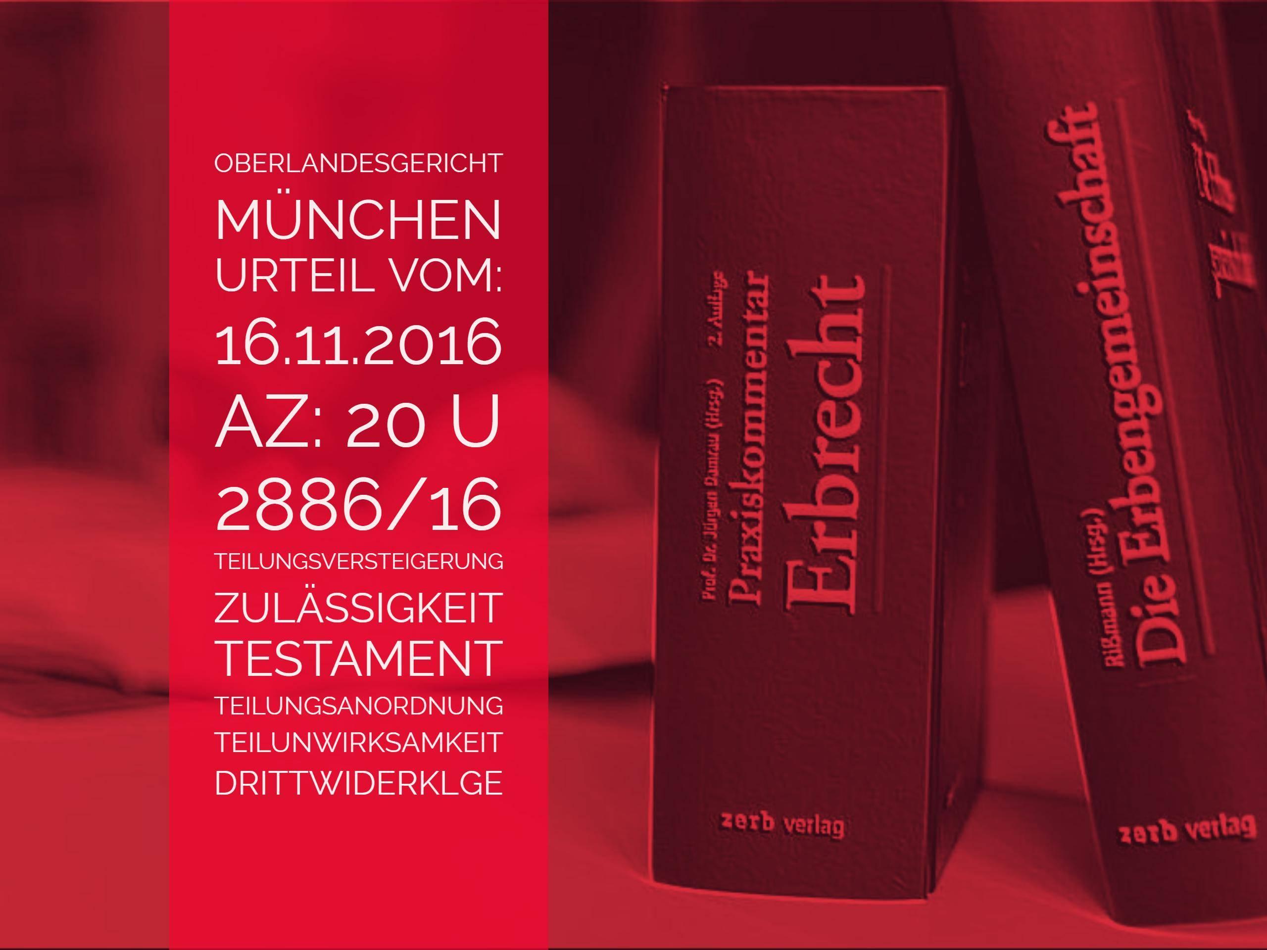 OLG München: Urteil vom 16.11.2016 * Az 20 U 2886/16 | Unzulässigkeit der Teilungsversteigerung bei Teilunwirksamkeit einer Teilungsanordnung