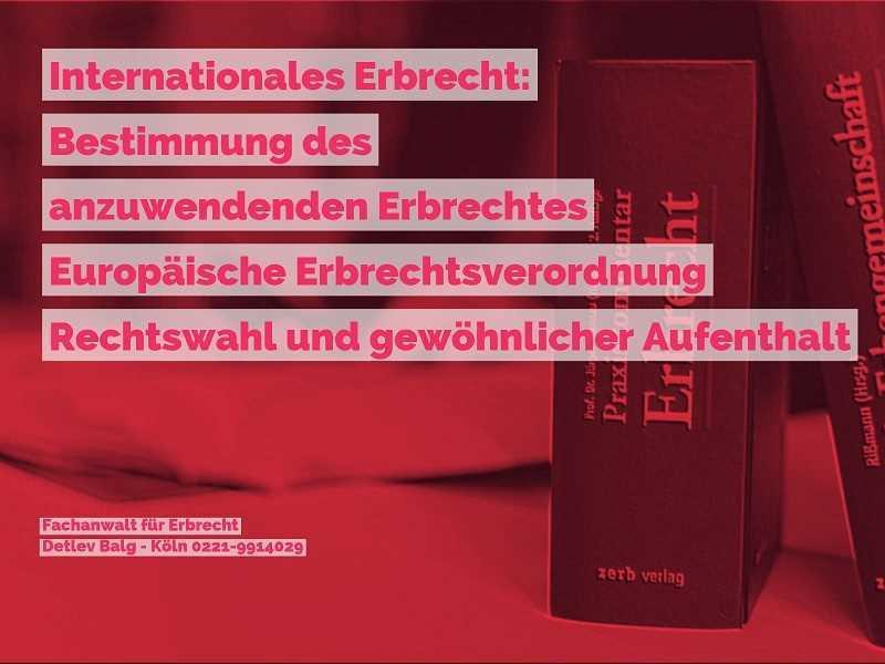 Internationales Erbrecht: Rechtsanwalt und Fachanwalt für Erbrecht - Köln - Kanzlei Balg * Yorckstraße 12 * 50733 Köln