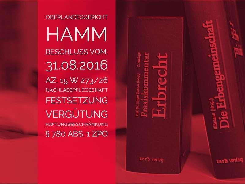 OLG Hamm: Beschluss vom 31.08.2016 - Az. 15 W 273/16 | Nachlasspflegschaft Vergütung Haftungsbeschränkung