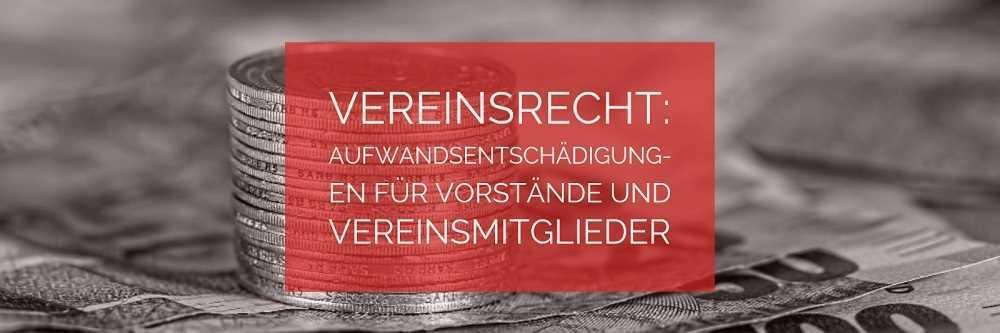 Vereinsrecht: Aufwandsentschädigungen für Vorstände und Vereinsmitglieder - Rechtsanwalt Vereinsrecht Köln