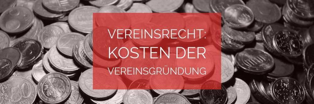 Vereinsrecht: Kosten der Vereinsgründung | Rechtsanwalt Vereinsrecht Köln