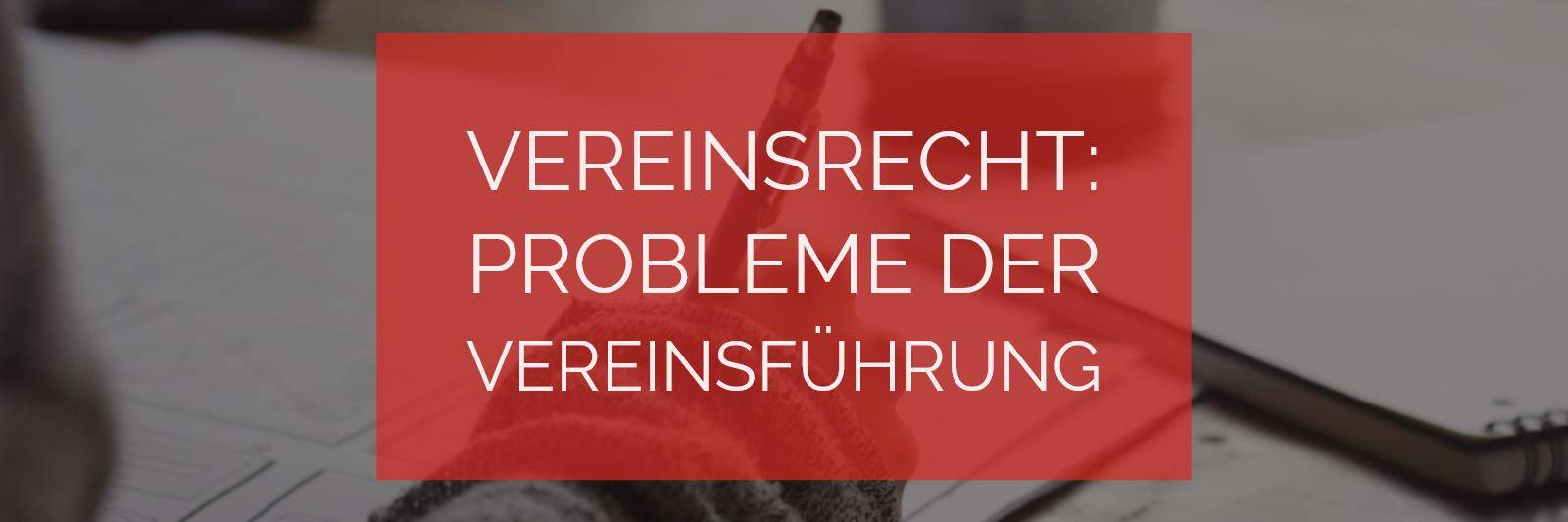 Vereinsrecht: Probleme der Vereinsführung | Rechtsanwalt Vereinsrecht Köln