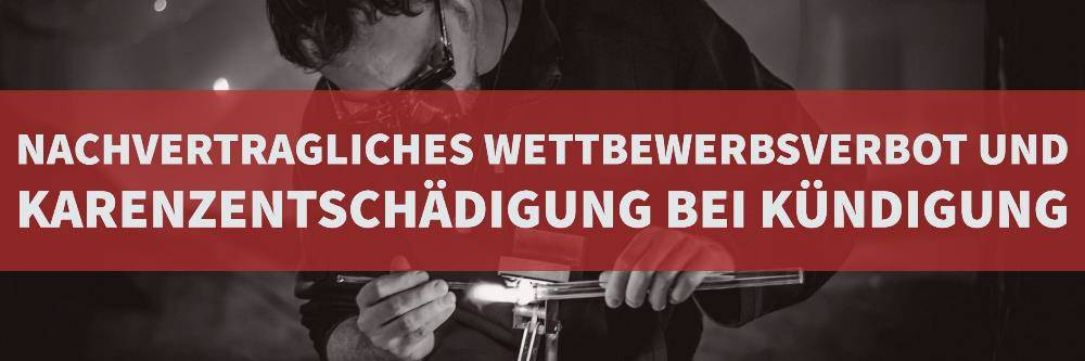 Arbeitsrecht: Nachvertragliches Wettbewerbsverbot und Karenzentschädigung bei Kündigung | Kanzlei Balg und Willerscheid Köln - Rechtanwälte und Fachanwälte