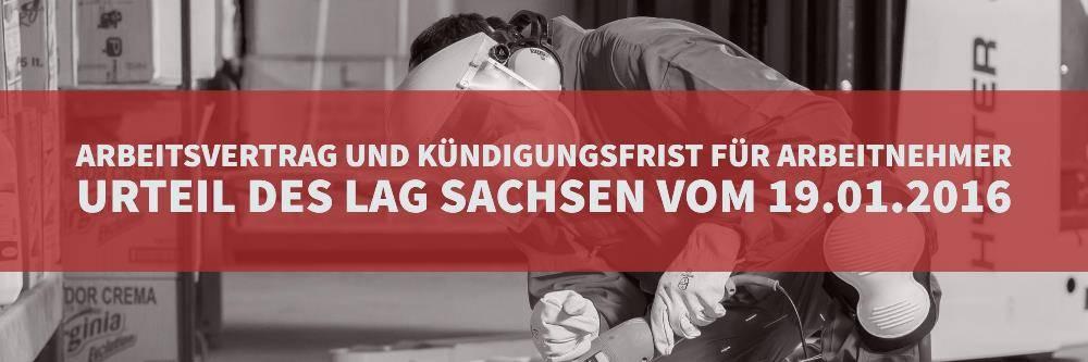 Arbeitrecht: Arbeitsvertrag Kündigungsfrist Arbeitnehmer | Urteil des LAG Sachsen 19.01.2016 3 Sa 406-15 - Rechtsanwalt Arbeitsrecht Köln | Kanzlei Balg und Willerscheid - Rechtsanwälte und Fachanwälte