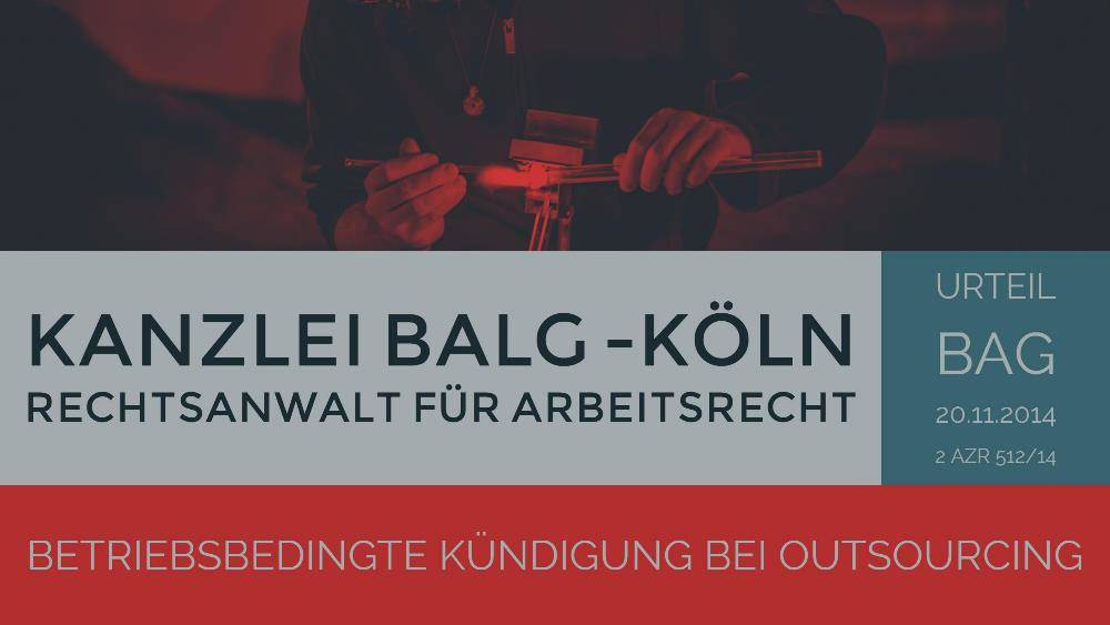 Arbeitsrecht Betriebsbedingte Kündigung Outsourcing Rechtsanwalt Köln