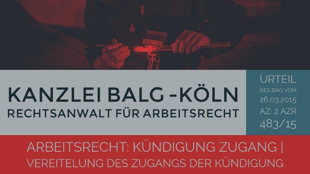 Arbeitsrecht: Kündigung Zugang | Vereitelung des Zugangs der Kündigung | Rechtsanwalt Arbeitsrecht Köln - Nippes