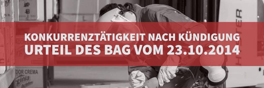 Arbeitsrecht: Konkurrenztätigkeit nach Kündigung | Urteil des BAG vom 23-10-2014 | Az 2 AZR 644-13 | Kanzlei Balg und Willerscheid Köln - Rechtsanwälte und Fachanwälte