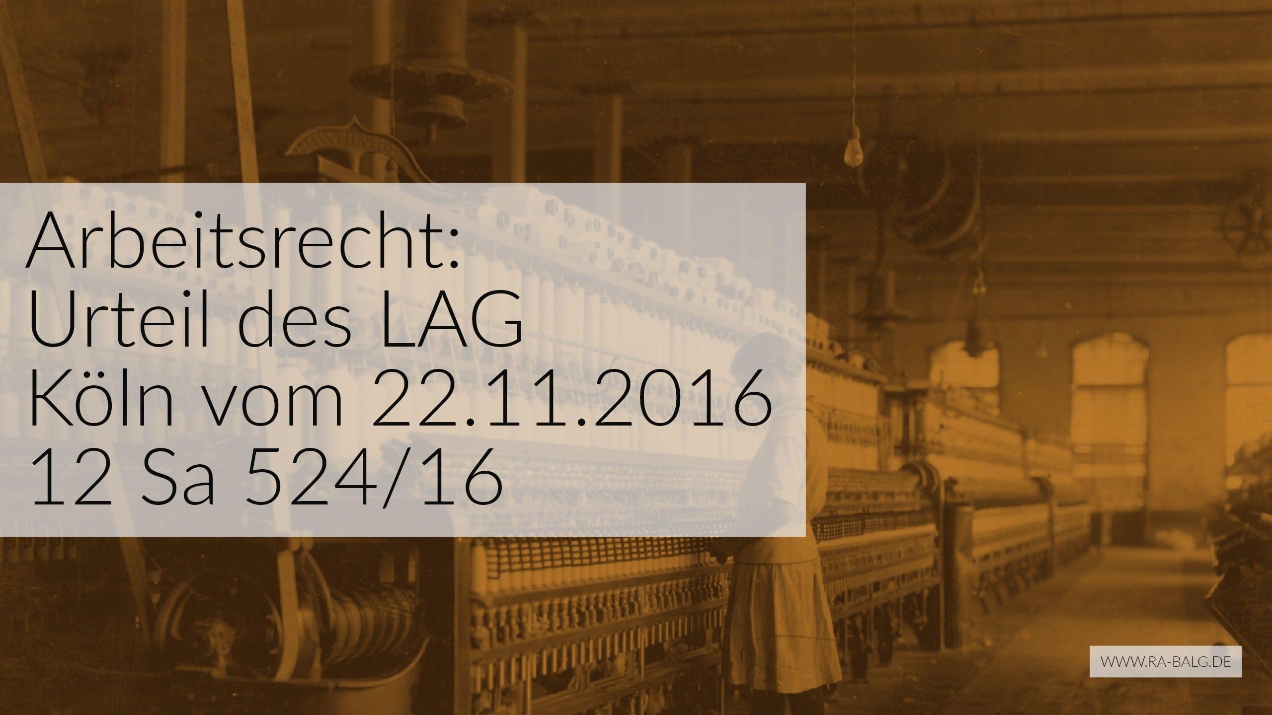 Arbeitsrecht - Unpünktliche Gehaltszahlung Schadensersatz - LAG Köln vom 22-11-2016 Az. 12 Sa 524-16 - Rechtsanwalt Köln Nippes