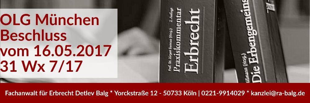 Erbrecht: Beschluss OLG München | 16-05-2017 * 31 Wx 7-17 | Erblasseranordnung Außerkraftsetzung Sozialamt | Fachanwalt für Erbrecht Detlev Balg - Yorckstraße 12 * 50733 Köln Nippes