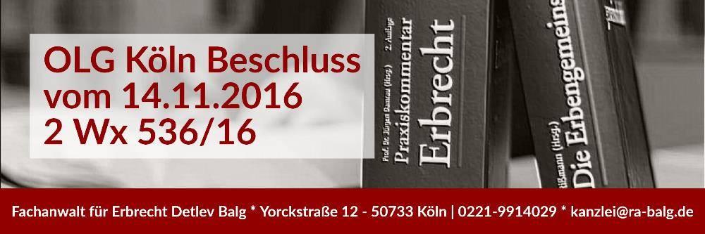 Erbrecht: Beschluss des OLG Köln vom 14.11.2016 | Testament Unbestimmte Erbeinsetzung | Rechtsanwalt und Fachanwalt für Erbrecht Köln - Kanzlei Balg und Willerscheid Köln Nippes