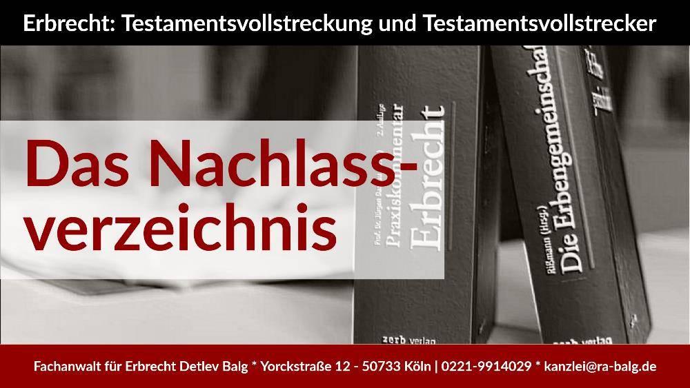 Erbrecht - Testamentsvollstreckung und Testamentsvollstrecker - Das Nachlassverzeichnis - Fachanwalt für Erbrecht Detlev Balg - Köln Nippes