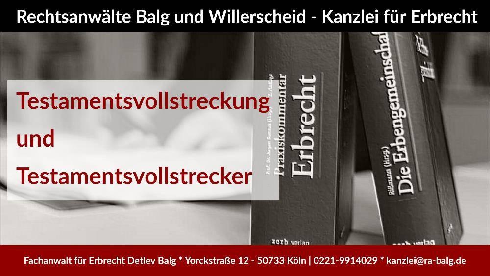 Erbrecht: Testamentsvollstreckung und Testamentsvollstrecker | Rechtsanwalt Detlev Balg | Fachanwalt für Erbrecht Köln Nippes