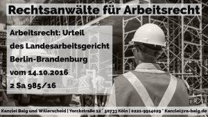 Arbeitsrecht: Kündigung Arbeitszeit Arbeitszeitbetrug | Landesarbeitsgericht Berlin-Brandenburg - 14.10.2016 - 2 Sa 985/16 | Rechtsanwalt für Arbeitsrecht | Kanzlei Balg und Willerscheid - Köln Nippes
