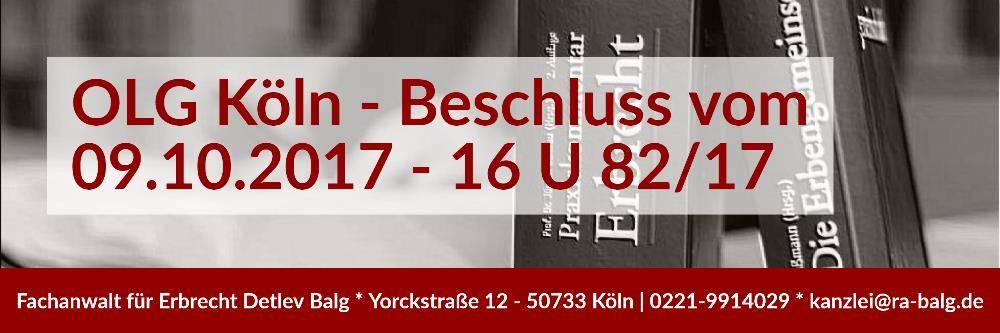 Erbrecht: Erbschaft Erbrecht Feststellungsklage | Beschluss des OLG Köln vom 09.10.2017 Aktenzeichen 16 U 82/17 | Rechtsanwalt Erbrecht Köln - Kanzlei Balg und Willerscheid Köln Nippes