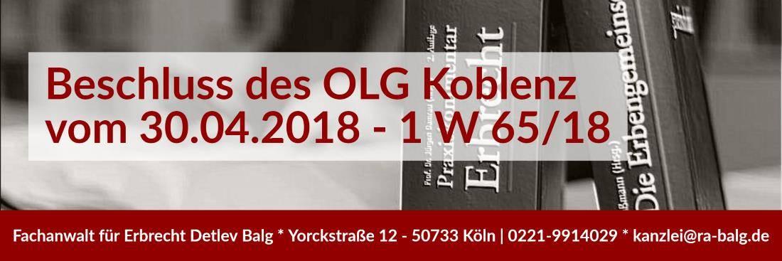 Erbrecht - Beschluss des OLG Koblenz vom 30.04.2018 - 1 W 65_18 - Fachanwalt für Erbrecht Detlev Balg - Köln