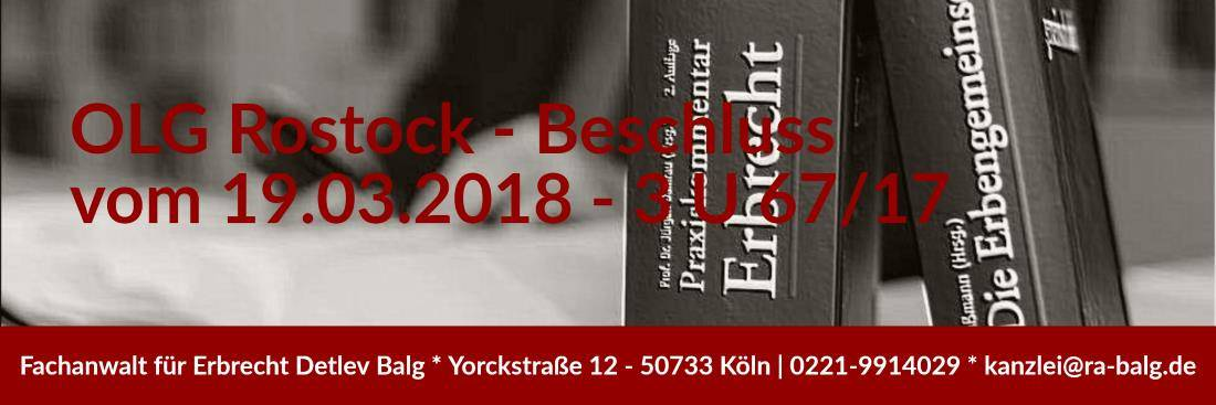 OLG Rostock - Beschluss vom 19.03.2018 - 3 U 67/17 - Fachanwalt für Erbrecht Detlev Balg Köln - Nachlassimmobilie Nutzungsentschädigung Voraussetzungen