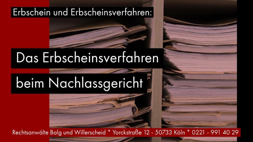 Erbschein und Erbscheinsverfahren: Das Erbscheinsverfahren beim Nachlassgericht - Rechtsanwalt und Fachanwalt für Erbrecht Detlev Balg - Köln