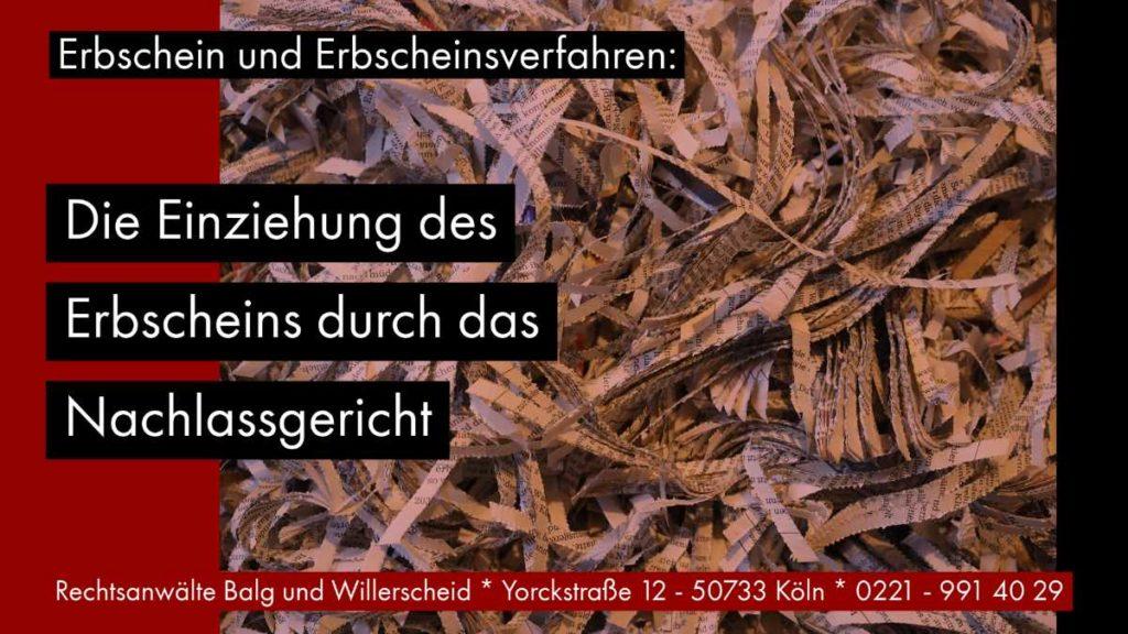 Erbschein und Erbscheinsverfahren: Die Einziehung des Erbscheins durch das Nachlassgericht - Rechtsanwalt und Fachanwalt für Erbrecht Detlev Balg - Köln