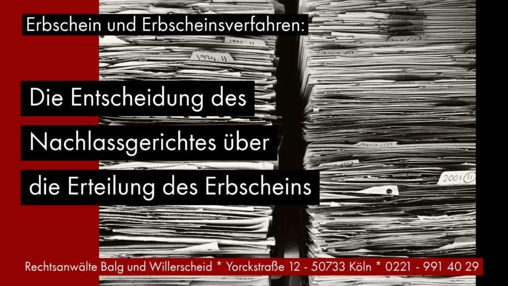 Erbschein und Erbscheinsverfahren - Die Entscheidung des Nachlassgerichtes über die Erteilung des Erbscheins - Rechtsanwalt und Fachanwalt für Erbrecht Detlev Balg - Köln