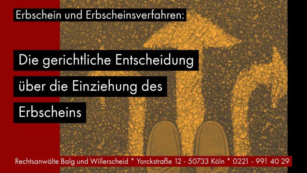 Erbschein und Erbscheinsverfahren: Die gerichtliche Entscheidung über die Einziehung des Erbscheins - Rechtsanwalt und Fachanwalt für Erbrecht Detlev Balg - Köln