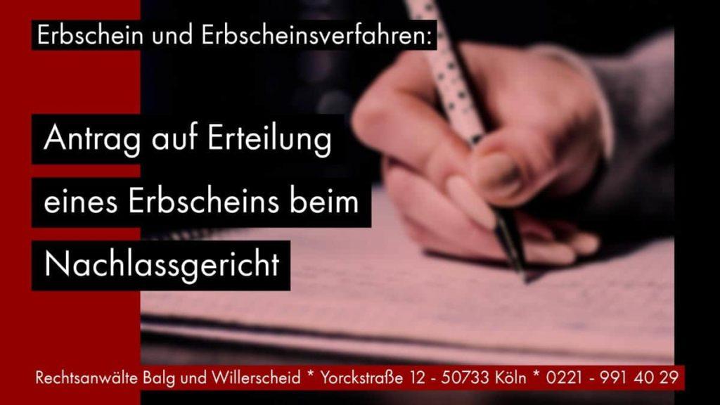 Erbschein und Erbscheinsverfahren: Antrag auf Erteilung eines Erbscheins beim Nachlassgericht - Rechtsanwalt und Fachanwalt für Erbrecht Detlev Balg - Köln
