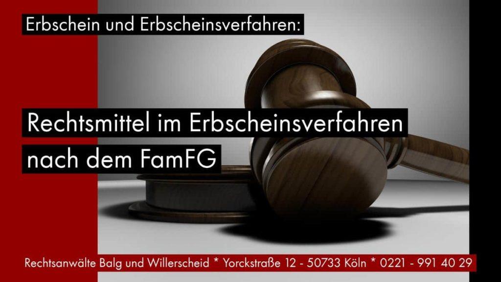 Rechtsmittel im Erbscheinsverfahren nach dem FamFG - Detlev Balg Rechtsanwalt und Fachanwalt für Erbrecht - Köln