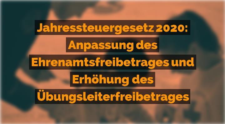 Jahressteuergesetz 2020 - Anpassung des Ehrenamtsfreibetrages und Erhöhung des Übungsleiterfreibetrages | Rechtsanwalt für Vereinsrecht Detlev Balg - Yorckstraße 12 * 50733 Köln
