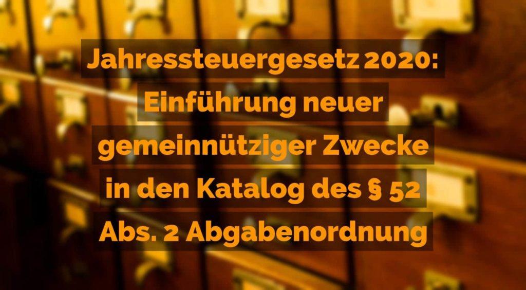Jahressteuergesetz 2020 - Einführung neuer gemeinnütziger Zwecke in den Katalog des Paragraph 52 Abs. 2 Abgabenordnung | Yorckstraße 12 * 50733 Köln