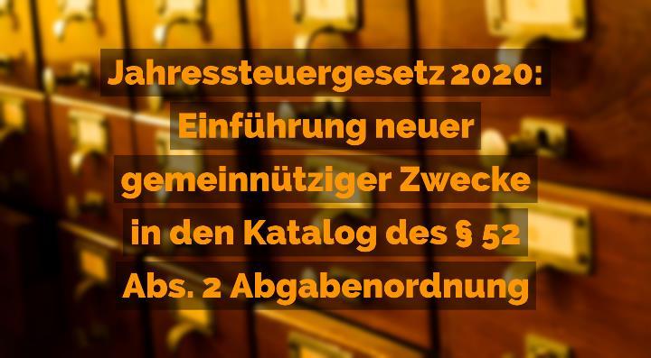 Jahressteuergesetz 2020 - Einführung neuer gemeinnütziger Zwecke in den Katalog des Paragraph 52 Abs. 2 Abgabenordnung | Rechtsanwalt für Vereinsrecht Detlev Balg - Yorckstraße 12 * 50733 Köln