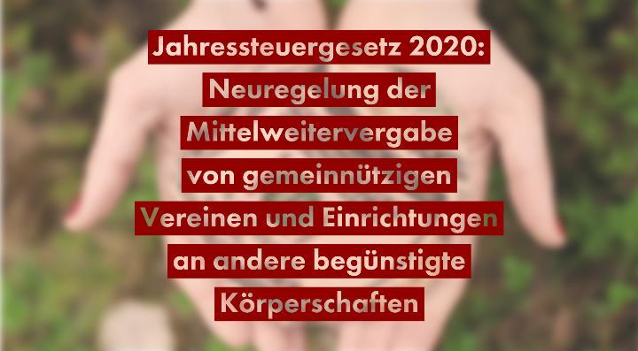 Jahressteuergesetz 2020 - Neuregelung der Mittelweitervergabe von gemeinnützigen Vereinen und Einrichtungen an andere begünstigte Körperschaften | Rechtsanwalt für Vereinsrecht Detlev Balg - Yorckstraße 12 * 50733 Köln