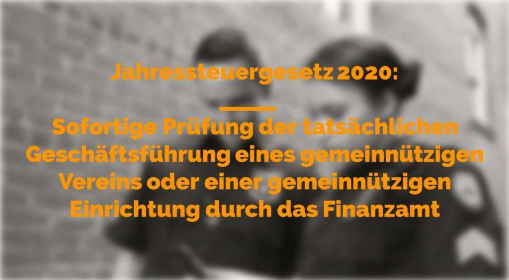 Jahressteuergesetz 2020 - Sofortige Prüfung der tatsächlichen Geschäftsführung eines gemeinnützigen Vereins oder einer gemeinnützigen Einrichtung durch das Finanzamt | Kanzlei Balg und Willerscheid - Yorckstraße 12 * 50733 Köln