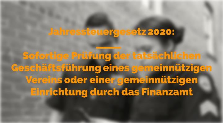 Jahressteuergesetz 2020 - Sofortige Prüfung der tatsächlichen Geschäftsführung eines gemeinnützigen Vereins oder einer gemeinnützigen Einrichtung durch das Finanzamt | Rechtsanwalt für Vereinsrecht Detlev Balg - Yorckstraße 12 * 50733 Köln
