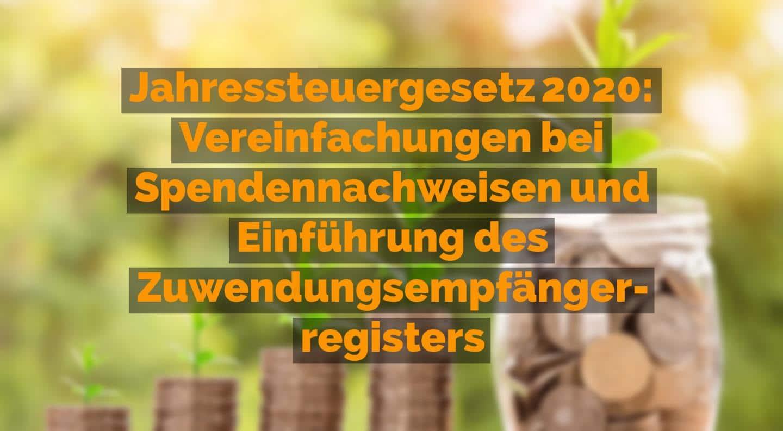 Jahressteuergesetz 2020 - Vereinfachungen bei Spendennachweisen und Einführung des Zuwendungsempfängerregisters | Kanzlei Balg und Willerscheid - Yorckstraße 12 * 50737 Köln