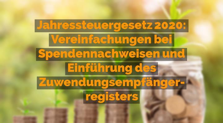 Jahressteuergesetz 2020 - Vereinfachungen bei Spendennachweisen und Einführung des Zuwendungsempfängerregisters | Rechtsanwalt für Vereinsrecht Detlev Balg - Yorckstraße 12 * 50733 Köln
