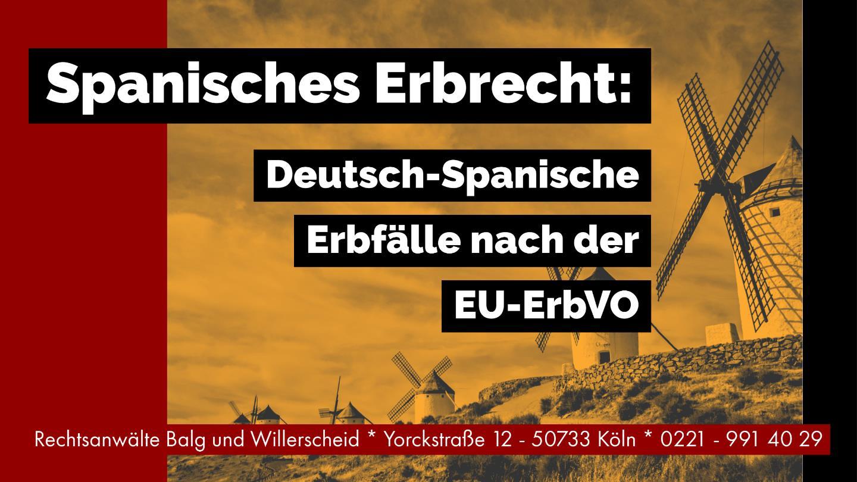 Spanisches Erbrecht - Deutsch-spanische Erbfälle nach der EU-ErbVO - Rechtsanwalt und Fachanwalt für Erbrecht Detlev Balg - Köln